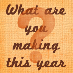 What are you making this year?
